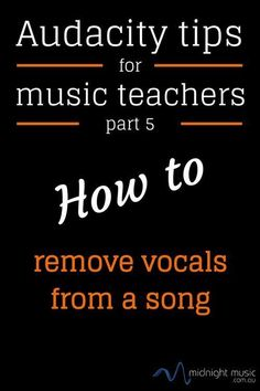 music education | Audacity Tips Part 5: How to Remove Vocals From A Song Midnight Music