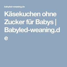 Käsekuchen ohne Zucker für Babys | Babyled-weaning.de