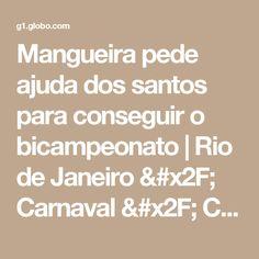 Mangueira pede ajuda dos santos para conseguir o bicampeonato | Rio de Janeiro / Carnaval / Carnaval 2017 no Rio de Janeiro | G1