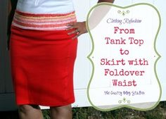 Tank Top to Skirt w/ Fold over Waistband - this is easier to sew than you may think.  Click over to my blog for the tutorial.