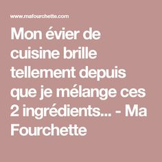 Mon évier de cuisine brille tellement depuis que je mélange ces 2 ingrédients... - Ma Fourchette