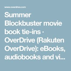 Summer Blockbuster movie book tie-ins  · OverDrive (Rakuten OverDrive): eBooks, audiobooks and videos for libraries