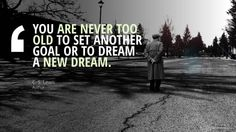 You are never too old to set another goal or to dream a new dream. C.S. Lewis, Author