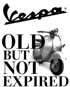 Vintage Motorcycles Vespa - Old but NOT expired. I love vintage scooters and this quote is excellent Triumph Motorcycles, Vintage Motorcycles, Piaggio Vespa, Vespa Lambretta, Moped Scooter, Vespa Scooters, Vintage Ads, Vintage Posters, Vintage Vespa