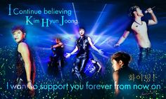 I continue believing Kim Hyun Joong. I want to support you forever from now on