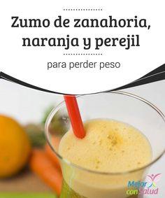 Zumo de zanahoria, naranja y perejil para perder peso Los zumos naturales se están popularizando por ser excelentes aliados para bajar de peso saludablemente y sin tener que pasar hambre.