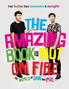 The Amazing Book Is Not on Fire: The World of Dan and Phil by Dan Howell (2015-10-13) by Dan Howell; Phil Lester;