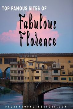 If you're going to Florence (and you should), there are a few sites that you absolutely must see.