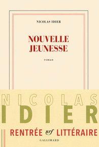 Nicolas Idier. Nouvelle jeunesse. Rentrée littéraire Gallimard Roman - Rentrée…