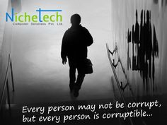 Every person may not be corrupt, but every person is corruptible...