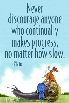 Positive quote: Never discourage anyone who continually makes progress, no matter how slow. www.HealthyPlace.com