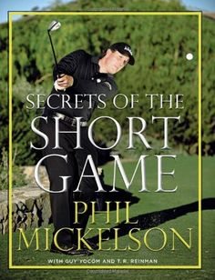 Secrets of the Short Game by Phil Mickelson, Guy Yocom, T. Golf Books, Phil Mickelson, Golf Training, I Am Game, The Secret, First Love, Novels, How Are You Feeling, Author
