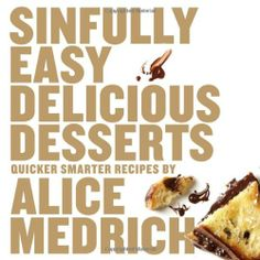 Sinfully Easy Delicious Desserts by Alice Medrich,http://www.amazon.com/dp/1579653987/ref=cm_sw_r_pi_dp_dibvtb0VHJDJ5D2F