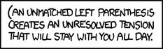 """Unmatched parenthesis...I always call them unclosed. Perhaps """"open"""" would be more appropriate. LOL"""