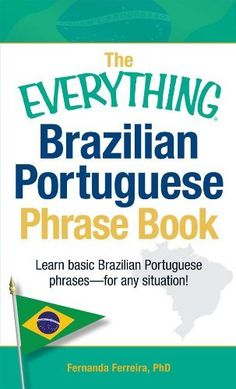 The Everything Brazilian Portuguese Phrase Book: Learn Basic Brazilian Portuguese Phrases.