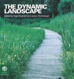 The Dynamic Landscape: Design Ecology and Management of Naturalistic Urban Planting by Edited by Nigel Dunnett - Taylor & Francis Ltd -… Garden Landscape Design, Landscape Architecture, Garden Landscaping, Landscape Designs, Writing A Book Review, University Of Sheffield, Art Society, Organic Living, Plant Design