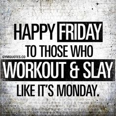 Workout Quotes: Happy Friday those who workout & slay like it's Monday! HAPPY FRIDAY to those who workout & slay like it's Monday. Fat Motivation, Fitness Motivation Quotes, Workout Motivation, Weekend Motivation, Tgif, Friday Quotes Humor, Funny Quotes, Funny Workout Quotes, Crossfit Quotes