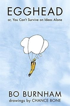 Egghead: Or, You Can't Survive on Ideas Alone by Bo Burnham | 33 Celebrity Books That Are Actually Really Good