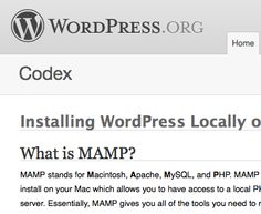 Installing wordpress locally on the mac. http://codex.wordpress.org/Installing_WordPress_Locally_on_Your_Mac_With_MAMP