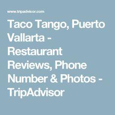 Taco Tango, Puerto Vallarta - Restaurant Reviews, Phone Number & Photos - TripAdvisor