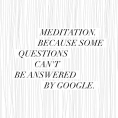 meditation, because some questions can't be answered by google // serendipity loves #365meditationquest