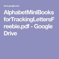 AlphabetMiniBooksforTrackingLettersFreebie.pdf - Google Drive