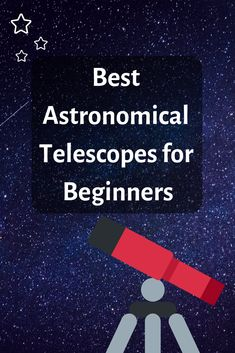 List of Best Astronomical Telescopes for Beginners and how to choose the perfect one for yourself. #telescope #Astronomy #gadgets