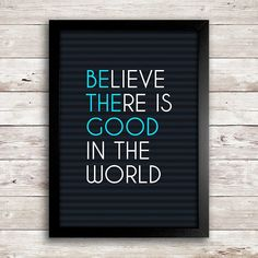 Poster Believe there is good in the world - Encadreé Posters