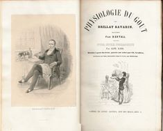 """Jean Brillat-Savarin, Physiologie Du Gout. """"Tell me what you eat and I will tell you who you are."""""""