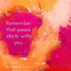 Remember that peace starts with you.
