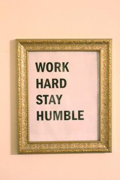 """work hard, stay humble"". I know a few people who need to do this"