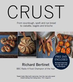 Crust:From Sourdough, Spelt and Rye Bread to Ciabatta, Bagels and Brioche by Richard Bertinet, published 30th August