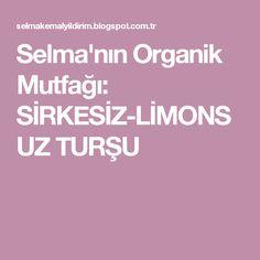 Selma'nın Organik Mutfağı: SİRKESİZ-LİMONSUZ TURŞU