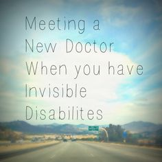 Ideas for a first visit with a doctor when you have a big story such as chronic illness or invisible disability