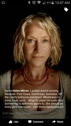 Via Facebook post by Mary Beth Janssen (I don't agree w/ comment re: Kardashians or putting other people down in general. But -hell yeah!- on articulation re: Helen Mirren.