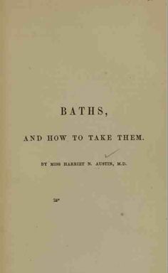 Baths, and How to Take Them (1861). Important literature.