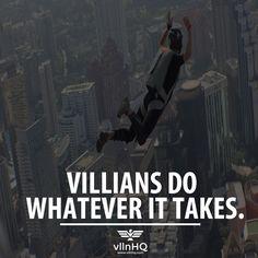 Villains do whatever it takes.   #vlln #villainattitude #villaincharacter