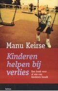Kinderen helpen bij verlies - een boek voor al wie van kinderen houdt - Auteur: M. Keirse - Dit is een wegwijzer bij het omgaan met rouw en verdriet bij kinderen. Het is een gids voor ouders, leerkrachten en begeleiders van kinderen.