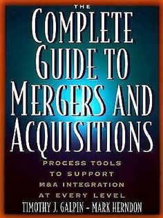 The Complete Guide to Mergers and Acquisitions : Process Tools to Support M&A...