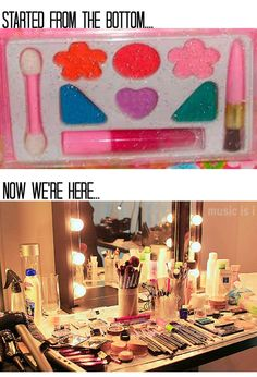 makeup. Started from the bottom now we here. So true.