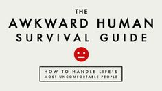 Life is full of awkward moments. We meet people who share intimate details about their personal lives after shaking our hands, those who barely have the capacity to talk, and find ourselves in delicate situations with our friends and family. In attempt to relieve our discomfort, we often make matters worse. The world doesn't have to be that complicated. You can survive pretty much any awkward situation with the right mindset.