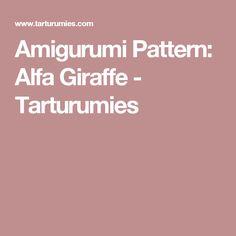 Amigurumi Pattern: Alfa Giraffe - Tarturumies