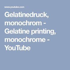 Gelatinedruck, monochrom - Gelatine printing, monochrome - YouTube