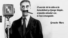 """""""El secreto de la vida es la honestidad y el juego limpio, si puedes simular eso, lo has conseguido.""""  Groucho Marx"""