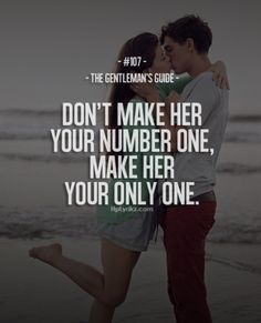 Don't make her your number one make her your only one. - Gentleman's guide