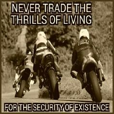 Never trade living life, for the security of existing - biker, motocycle, rider, quote Shared by Motorcycle Fairings - Motocc Motorcycle Humor, Motorcycle Art, Hyabusa Motorcycle, Bike Humor, Biker Chick, Biker Girl, Bike Quotes, Motocross Quotes, My Ride