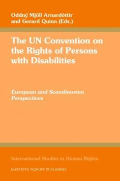 The UN Convention on the Rights of Persons with Disabilities : European and Scandinavian perspectives / edited by Oddný Mjöll Arnardóttir and Gerard Quinn. - 2009