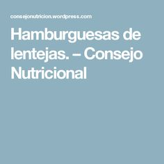 Hamburguesas de lentejas. – Consejo Nutricional