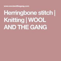 Herringbone stitch | Knitting | WOOL AND THE GANG