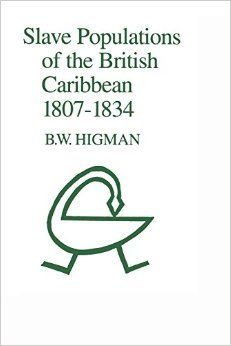 Slave Populations of the British Caribbean 1807-1834: Amazon.co.uk: Barry W. Higman: 9789766400101: Books